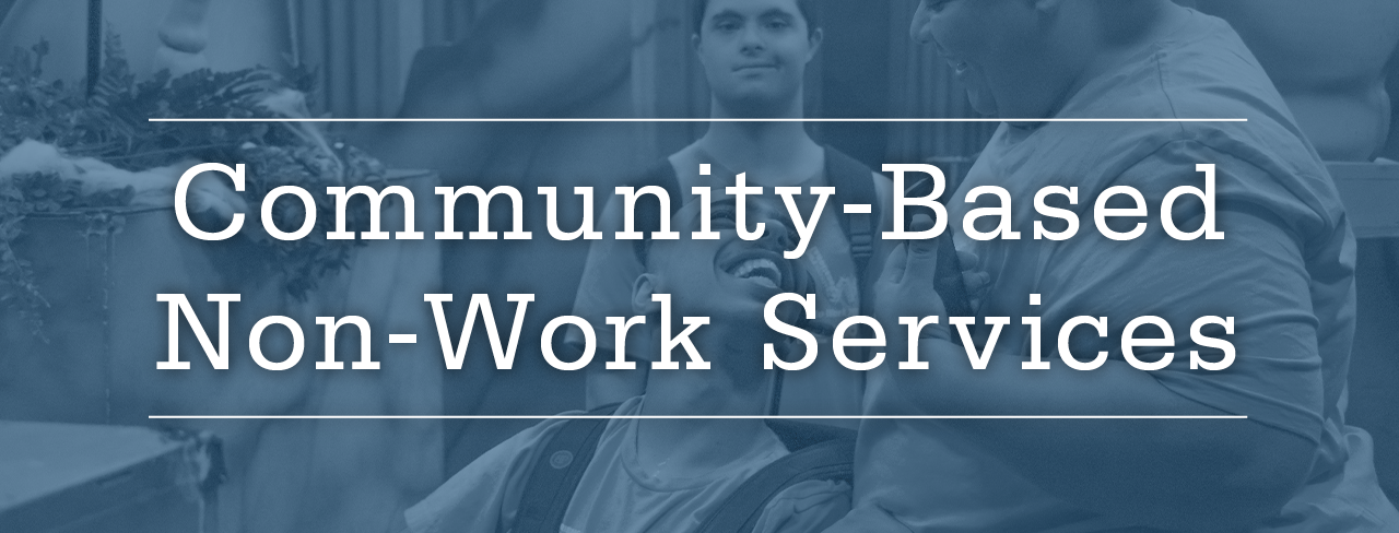 Community-Based Non-Work Services Banner